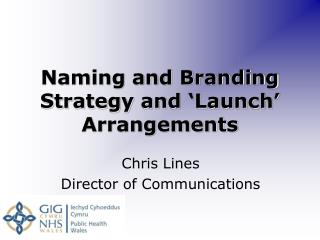 Naming and Branding Strategy and 'Launch' Arrangements