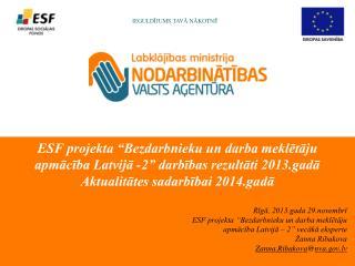"""Rīgā, 2013.gada 29.novembrī ESF projekta """"Bezdarbnieku un darba meklētāju"""