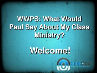 WWPS: What Would Paul Say About My Class Ministry?
