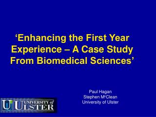 'Enhancing the First Year Experience – A Case Study From Biomedical Sciences'