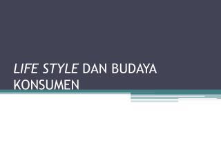 LIFE STYLE  DAN BUDAYA KONSUMEN