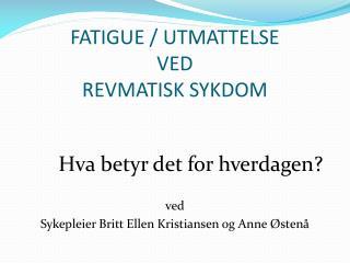 FATIGUE / UTMATTELSE  VED  REVMATISK SYKDOM