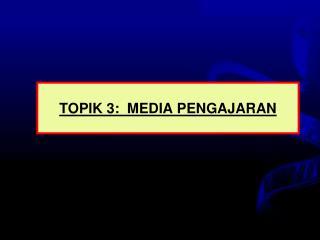 TOPIK 3:  MEDIA PENGAJARAN