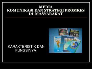 MEDIA  KOMUNIKASI DAN STRATEGI PROMKES DI  MASYARAKAT