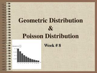 Geometric Distribution &  Poisson Distribution