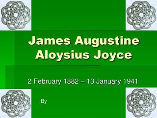 James Augustine Aloysius Joyce