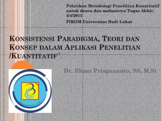 """Konsistensi Paradigma ,  Teori dan Konsep dalam Aplikasi Penelitian  / Kuantitatif """"."""