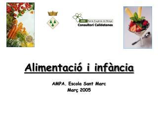 Alimentació i infància AMPA. Escola Sant Marc Març 2005