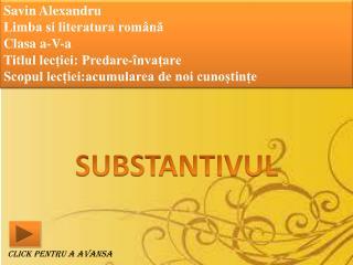 Savin Alexandru Limba si literatura română Clasa a-V-a Titlul lecției: Predare-învațare