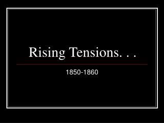 Rising Tensions. . .