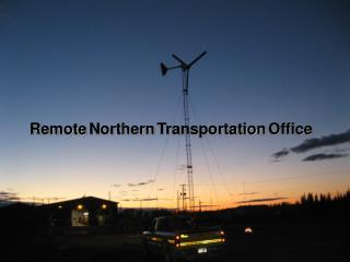 Remote Northern Transportation Office