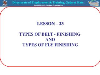 LESSON � 23 TYPES OF BELT - FINISHING   AND  TYPES OF FLY FINISHING