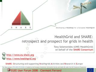 SHARE: S tructuring and supporting  H ealthgrids  A ctivities and  R esearch in  E urope