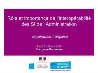 R le et importance de l interop rabilit  des SI de l Administration    Exp rience fran aise   Rabat 22-23 avril 2008 Fra