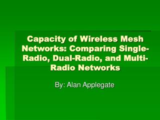 Capacity of Wireless Mesh Networks: Comparing Single-Radio, Dual-Radio, and Multi-Radio Networks