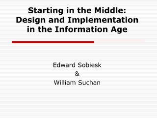 Starting in the Middle: Design and Implementation in the Information Age