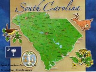 South Carolina's State Symbols Created by: Jill McCormick