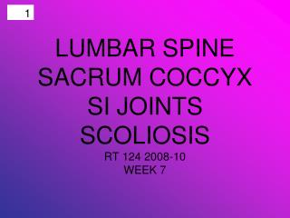LUMBAR SPINE SACRUM COCCYX SI JOINTS SCOLIOSIS