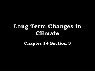 Long Term Changes in Climate