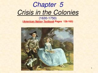 Chapter  5 Crisis in the Colonies (1630-1750) ( American Nation Textbook  Pages  136-165)