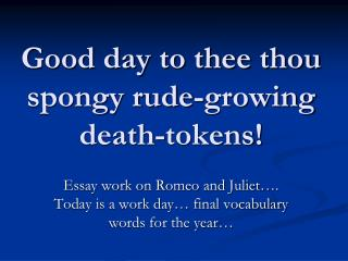 Good day to thee thou spongy rude-growing death-tokens!