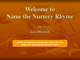 Welcome to  Name the Nursery Rhyme
