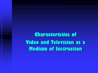 Characteristics of  Video and Television as a Medium of Instruction