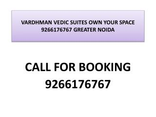 VARDHMAN VEDIC SUITES OWN YOUR SPACE 9266176767 GREATER NOID