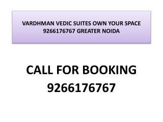 VARDHMAN VEDIC SUITES OWN YOUR SPACE 9266176767 GREATER NOID