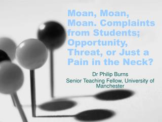 Moan, Moan, Moan. Complaints from Students; Opportunity, Threat, or Just a Pain in the Neck?