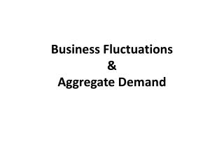 Business Fluctuations  & Aggregate Demand