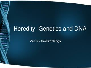 Heredity, Genetics and DNA
