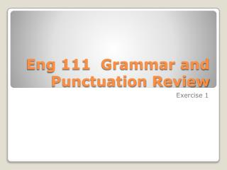 Eng 111  Grammar and Punctuation Review