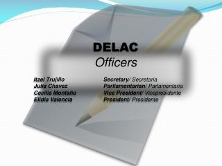 DELAC Officers Itzel Trujillo        	  Secretary/  Secretaria