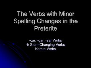 The Verbs with Minor Spelling Changes in the  Preterite