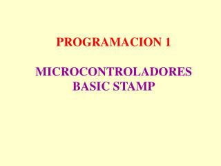 PROGRAMACION 1 MICROCONTROLADORES BASIC STAMP