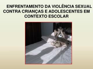 ENFRENTAMENTO DA VIOLÊNCIA SEXUAL CONTRA CRIANÇAS E ADOLESCENTES EM CONTEXTO ESCOLAR