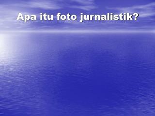 Apa itu foto jurnalistik?