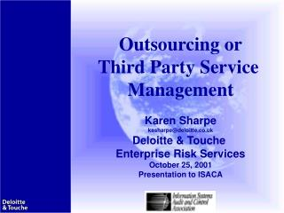 Outsourcing or Third Party Service  Management Karen Sharpe kasharpe @deloitte.co.uk
