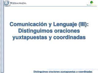 Comunicación y Lenguaje (III): Distinguimos oraciones yuxtapuestas y coordinadas