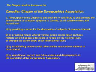 . The Chapter shall be known as the Canadian Chapter of the Eurographics Association.