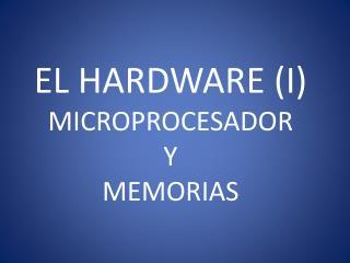 EL HARDWARE (I) MICROPROCESADOR Y MEMORIAS