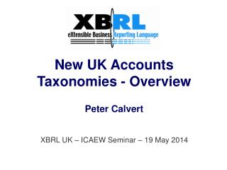 New UK Accounts Taxonomies - Overview Peter Calvert