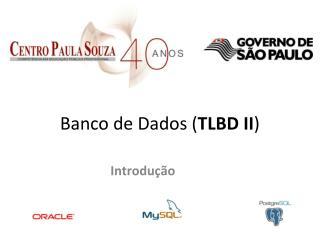 Banco de Dados ( TLBD II )