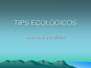 TIPS ECOLÓGICOS