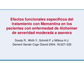 Doody R., Wirth Y., Schmitt F. y Möbius H.J. Dement Geriatr Cogn Disord 2004; 18:227 – 232
