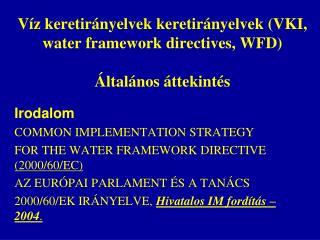 Víz keretirányelvek  keretirányelvek (VKI, water framework directives, WFD) Általános áttekintés