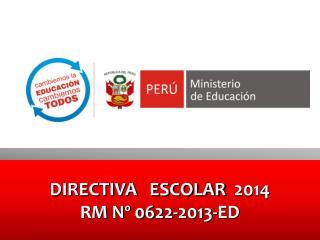 DIRECTIVA   ESCOLAR   2014 RM Nº 0622-2013-ED