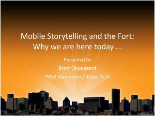 Mobile Storytelling and the Fort: Why we are here today ...