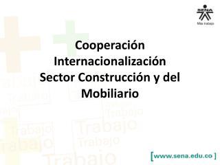 Cooperación Internacionalización Sector Construcción y del Mobiliario